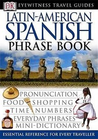 Latin-American Spanish Phrase Book (Eyewitness Travel)