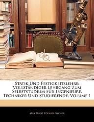 Statik Und Festigkeitslehre: Vollstandiger Lehrgang Zum Selbststudium Fur Ingenieure, Techniker Und Studierende, Volume 1