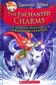 ENCHANTED CHARMS 7 : GERONIMO STILTON AND THE     KINGDOM OF FANTASY