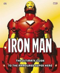 Iron Man : The Ultimate Guide To The Armoured Super Hero