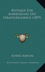 Beitrage Zur Anwendung Des Strafverfahrens (1899)