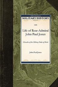 Life Of Rear-Admiral John Paul Jones (Military History)