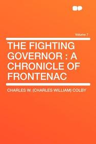 The Fighting Governor: A Chronicle of Frontenac Volume 7