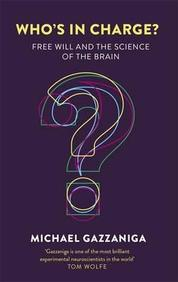 Whos In Charge? : Free Will And The Science Of The Brain