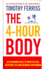 4 HOUR BODY : AN UNCOMMON GUIDE TO RAPID FAT LOSS INCREDIBLE SEX and BECOMING SUPERHUMAN