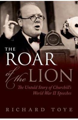 Roar Of The Lion : The Untold Story Of Churchills World War 2 Speeches
