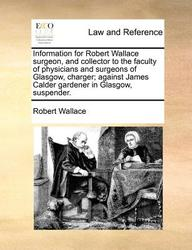 Information For Robert Wallace Surgeon, And Collector To The Faculty Of Physicians And Surgeons Of Glasgow, Charger; Against Jam
