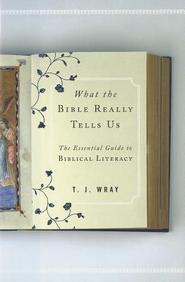 What The Bible Really Tells Us: The Essential Guide To Biblical Literacy
