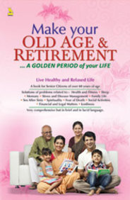 Make Your Old Age & Retirement : A Golden Period  Of Your Life