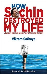 How Sachin Destroyed My Life : But Gave Me An All  Access Pass To The World Of Cricket