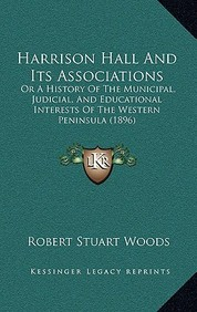 Harrison Hall and Its Associations: Or a History of the Municipal, Judicial, and Educational Interests of the Western Peninsula (1896)