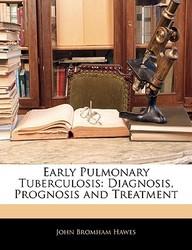 Early Pulmonary Tuberculosis: Diagnosis, Prognosis and Treatment