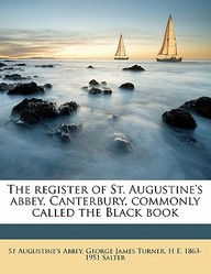 The Register of St. Augustine's Abbey, Canterbury, Commonly Called the Black Book Volume 2, PT.1