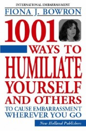 1001 Ways To Humilate Yourself & Others