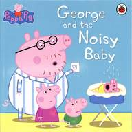 George & The Noisy Baby : Peppa Pig