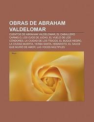 Obras de Abraham Valdelomar: Cuentos de Abraham Valdelomar, El Caballero Carmelo, Los Ojos de Judas, El Vuelo de Los C Ndores