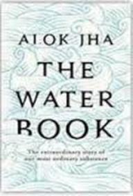 Water Book : The Extraordinary Story Of Our Most   Ordinary Substance