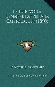 Le Juif, Voila L'Ennemi! Appel Aux Catholiques (1890)