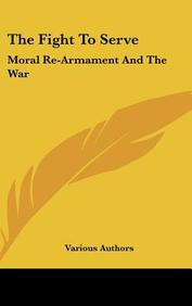 The Fight to Serve: Moral Re-Armament and the War