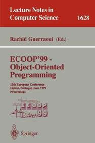 Ecoop '99 - Object-Oriented Programming: 13th European Conference Lisbon, Portugal, June 14-18, 1999 Proceedings (Lecture Notes