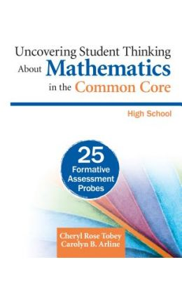 Uncovering Student Thinking about Mathematics in the Common Core: High School: 25 Formative Assessment Probes
