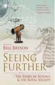Seeing Further : The Story Of Science & The Royal  Society