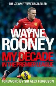 Wayne Rooney : My Decade In The Premier League