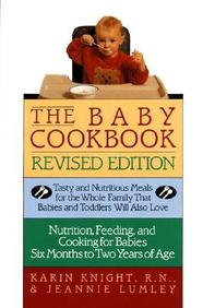 Baby Cookbook: Tasty And Nutritious Meals For The Whole Family That Babies And Toddlers Will Also Love, Vol. 1