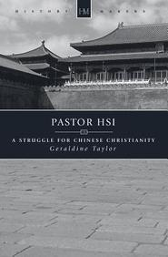 Pastor Hsi: A Struggle For Chinese Christianity (Historymakers)