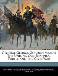 General George Gordon Meade: The Union's Old Snapping Turtle and the Civil War