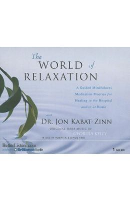 The World of Relaxation: A Guided Mindfulness Meditation Practice for Healing in the Hospital And/Or at Home