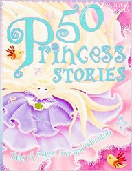 50 Princess Stories : Tales Of Magic Love &       Adventure