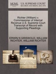 Richter (William) v. Commissioner of Internal Revenue U.S. Supreme Court Transcript of Record with Supporting Pleadings