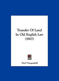Transfer Of Land In Old English Law (1907) by Paul Vinogradoff