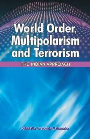 World Order Multipolarism & Terrorism The Indian Approach