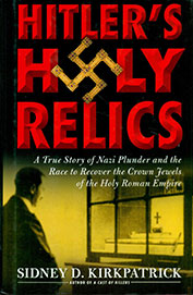 HITLERS HOLY RELICS : A TRUE STORY OF NAZI PLUNDERand THE RACE TO RECOVER THE CROWN FEWELS OF THE HOLY