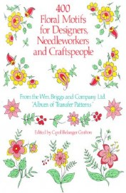 400 Floral Motifs For Designers Needle Workers     & Crafts People