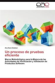 Un proceso de pruebas eficiente: Marco Metodológico para la Mejora de las Actividades de Verificación y Validación de Productos Software (Spanish Edition)