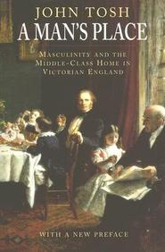 A Man's Place: Masculinity And The Middle-Class Home In Victorian England
