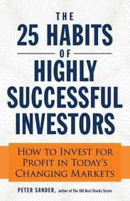 25 Habits Of Highly Successful Investors : How To Invest For Profit In Todays Changing Markets