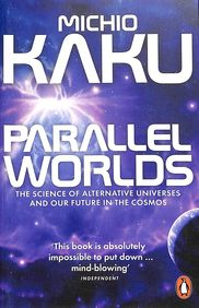 PARALLEL WORLDS SCIENCE OF ALTERNATIVE UNIVERSES  and OUR FUTURE IN THE COSMOS
