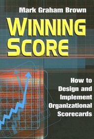 Winning Score : How To Design And Implement Organizational Scorecards