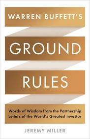 Warren Buffetts Ground Rules : Words Of Wisdom    From The Partnership Letters Of The Worlds