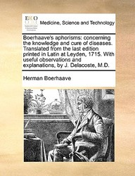 Boerhaave's Aphorisms: Concerning The Knowledge And Cure Of Diseases. Translated From The Last Edition Printed In Latin At Leyde