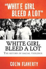 White Girl Bleed a Lot: The return of racial violence and how the media ignore it.
