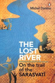 Lost River : On The Trail Of The Sarasvati