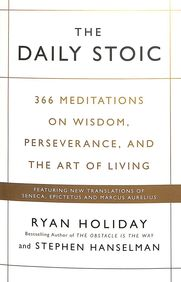 Daily Stoic : 366 Meditations On Wisdom Perseverance & The Art Of Living