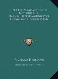 Uber Die Alkalimetrische Methode Der Harnsaurebestimmung Von F. Gowland Hopkins (1898)