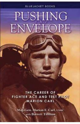 Pushing The Envelope: The Career Of Fighter Ace And Test Pilot Marion Carl (Bluejacket Books Paperback)