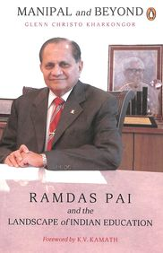 Manipal And Beyond : Ramdas Pai And The Landscape Of Indian Education